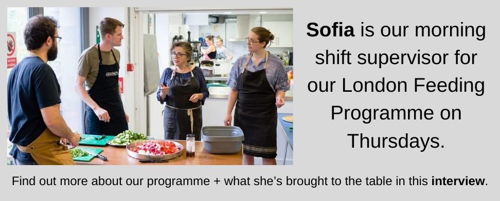 Sofia is our morning shift supervisor for our London Feeding Programme on Thursdays. Find out more about our programme what she's brought to the table in this interview
